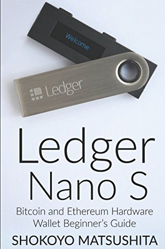 Ledger Nano S Bitcoin and Ethereum Hardware Wallet Beginner's Guide (Cryptocurrency, Crypto) [Matsushita, Shokoyo] (Tapa Blanda)