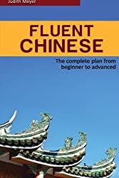 Fluent Chinese: the complete plan for beginner to advanced by Judith Meyer (2015-05-09)