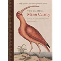 "The Curious Mister Catesby: A """"Truly Ingenious"""" Naturalist Explores New Worlds"