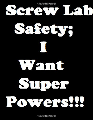 Download Screw Lab Safety; I want Super Powers!!!: Science Humor about cliche's in science fiction where lab accidents often cause people to develop super powers. ebook