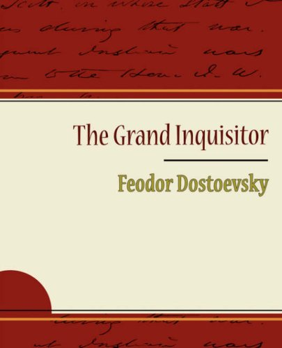 "grand inquisitor by fyodor dostoyevsky essay Leo shestov and vasily razanov both contend that dostoevsky stood secretly on the side of the grand inquisitor and concludes: ""the revolt of so many distinguished readers against dostoevsky's conscious intention is the grand inquisitor speaks the truth about mankind."