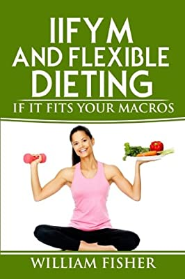 IIFYM And Flexible Dieting: If It Fits Your Macros