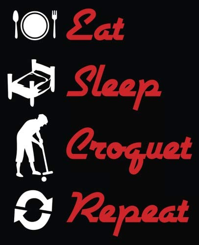 Eat Sleep Croquet Repeat: Croquet Player Composition Notebook Back to School 7.5 x 9.25 Inches 100 College Ruled Pages Journal Diary Gift