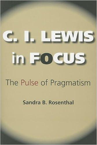 C. I. Lewis in Focus: The Pulse of Pragmatism (American Philosophy) by Rosenthal, Sandra B. (2007)