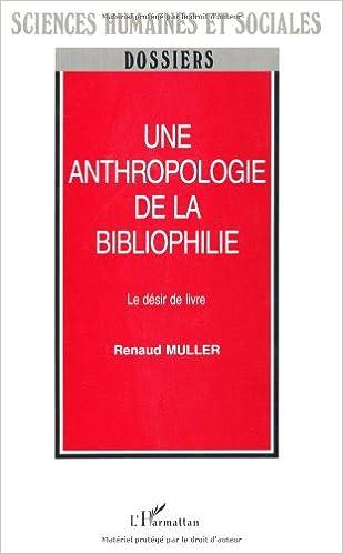 Une Anthropologie De La Bibliophilie Le Desir De Livre