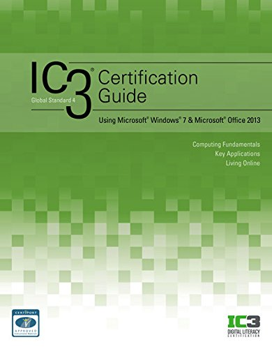 IC3 Certification Guide Using Microsoft Windows 7 & Microsoft Office 2013 (Windows 2013 7 Office Microsoft)