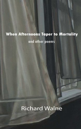 Book: When Afternoons Taper to Mortality and other poems by Richard Walne