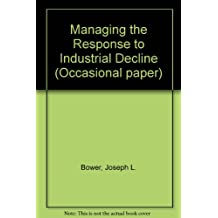 Managing the Response to Industrial Decline (Occasional paper / British-North American Committee)