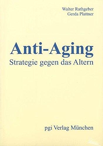 Anti-Aging. - Strategie gegen das Altern.: Handbuch der Anti-Aging-Medizin und Prävention mit einer Handlungsanleitung zur Selbstbehandlung nach der ... Anti-A (Kritische Patienteninformation)