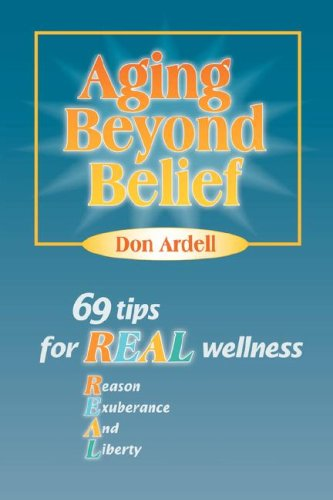 Aging Beyond Belief: 69 Tips for REAL Wellness