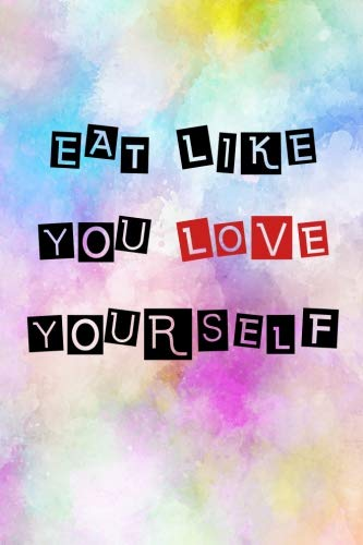 Eat Like You Love Yourself Blank Lined Journal Weight Loss