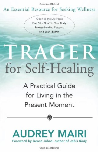 Trager for Self-Healing: A Practical Guide for Living in the Present Moment