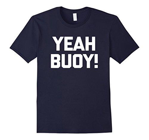 Mens Funny Boat Shirt: Yeah Buoy! T-Shirt funny saying sa...