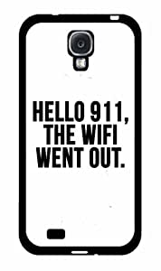 Hello 911 the Wifi Went Out- Plastic Phone Case Back Cover Samsung Galaxy S4 I9500