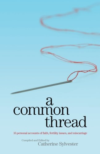 A Common Thread: 16 personal accounts of faith, fertility issues, and miscarriage PDF