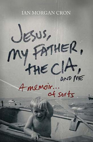 Download Jesus, My Father, The CIA, and Me: A Memoir. of Sorts ebook