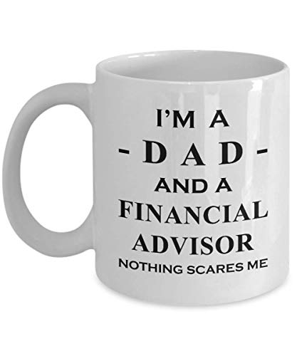 Financial Advisor Dad Coffee Mug Tea Cup Gifts for Men Husband Funny Licensed Bachelor Degree in Finance Certified Planner Cute Gag Appreciation Gift Idea Office Desk Decor - Nothing Scares