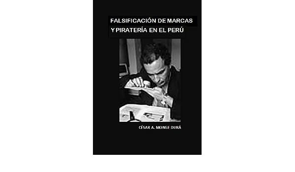FALSIFICACIÓN DE MARCAS Y PIRATERÍA EN EL PERÚ eBook: César Monge Durá: Amazon.es: Tienda Kindle