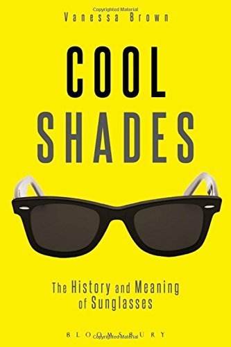 Cool Shades: The History and Meaning of Sunglasses by Brown, Vanessa (2015) - Sunglasses Elizabeth