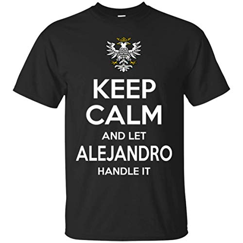 - Roteefe Keep Calm and Let Alejandro Handle it T-Shirt Gift for Men Women