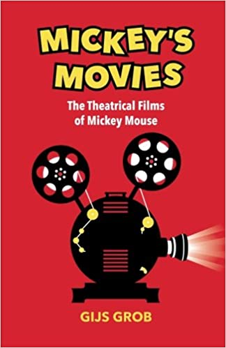 Mickey's Movies: The Theatrical Films of Mickey Mouse: Gijs Grob