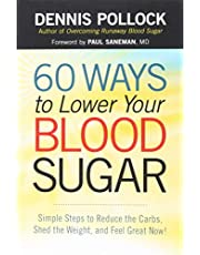 60 Ways to Lower Your Blood Sugar: Simple Steps to Reduce the Carbs, Shed the Weight, and Feel Great Now!
