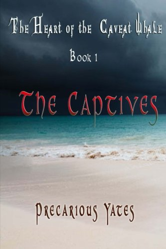 Book: The Captives - The Heart of the Caveat Whale (Volume 1) by Precarious Yates