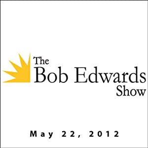 The Bob Edwards Show, Diana Henriques and Frank Deford, May 22, 2012 Radio/TV Program