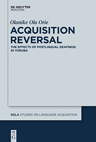 Acquisition Reversal: The Effects of Postlingual Deafness in Yoruba (Studies on Language Acquisition - In Olas Sign