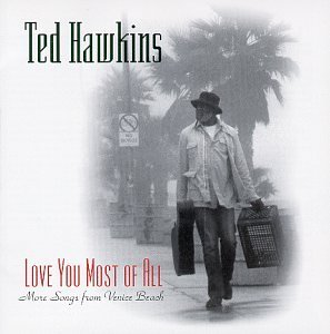Love You Most of All: More Songs from Venice Beach by Ted Hawkins (1998-10-05)