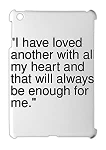 """""""""""I have loved another with all my heart and that will iPad mini - iPad mini 2 plastic case"""