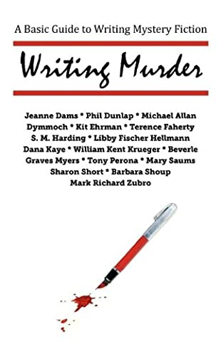 Writing Murder: A Basic Guide to Writing Mystery Novels (Guide To Murder)