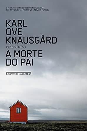 Amazon.com.br eBooks Kindle: A morte do pai (Minha Luta Livro 1),  Knausgård, Karl Ove, Pinto, Leonardo