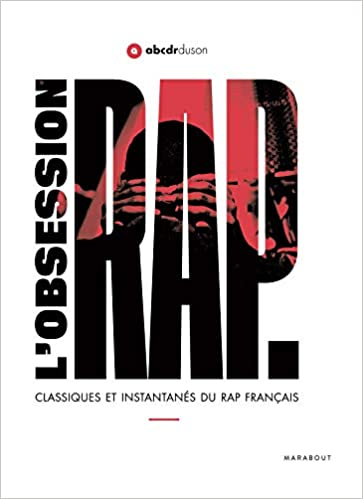 L Obsession Rap Classiques Et Instantanes Du Rap Francais
