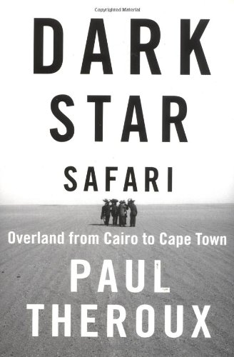Dark Star Safari: Overland from Cairo to Cape Town (Cape Town The Making Of A City)