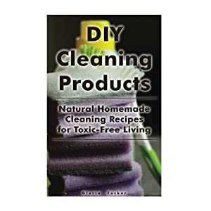 DIY Cleaning Products: Toxic-Free Living