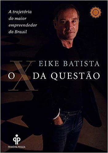 X da Questao (Em Portugues do Brasil): Eike Batista: 9788575426630: Amazon.com: Books