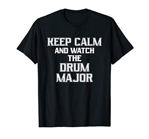 Keep Calm And Watch The Drum Major Marching Band T-Shirt ()
