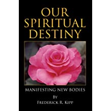 Our Spiritual Destiny: Manifesting New Bodies