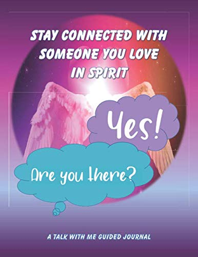 Stay Connected With Someone You Love In Spirit: A Talk With Me Guided Journal to Help Reconnect and Relieve Grief After Death and Loss for Kids, … Both Men and Women – Angel Wings Cover Design