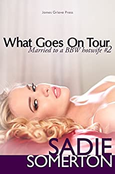 What Goes On Tour (Married to a BBW Hotwife Book 2) by [Somerton, Sadie]