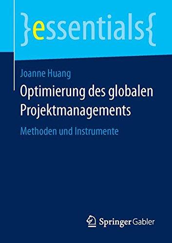 Optimierung des globalen Projektmanagements: Methoden und Instrumente (essentials)