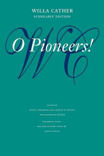 O Pioneers! (Willa Cather Scholarly Edition)