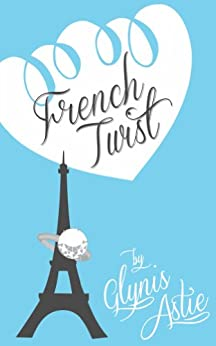 French Twist (The French Twist Series Book 1) by [Astie, Glynis]