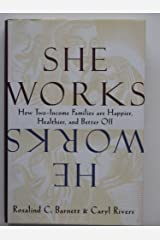 She Works/He Works: How Two-Income Families Are Happier, Healthier, and Better-Off by Rosalind C. Barnett (1996-05-05) Hardcover