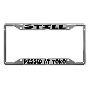 Still Pissed at Yoko Metal License Plate Frame Tag Holder Four Holes Perfect for Men Women Car garadge Decor