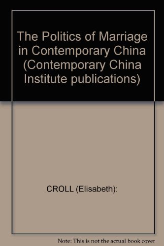 The Politics of Marriage in Contemporary China (Contemporary China Institute publications)