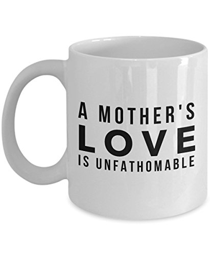 A Mother'S Love Is Unfathomable, 11Oz Coffee Mug Unique Gift Idea for Him, Her, Mom, Dad - Perfect Birthday Gifts for Men or Women/Birthday/Christ