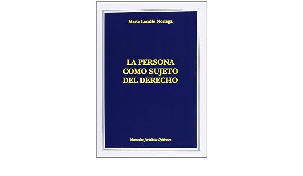 La Persona Como Sujeto Del Derecho Colección Manuales Jurídicos Dykinson: Amazon.es: María Lacalle Noriega: Libros