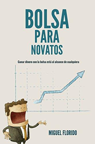 Descargar Libro Bolsa Para Novatos: Ganar Dinero Con La Bolsa Está Al Alcance De Todos Miguel Florido